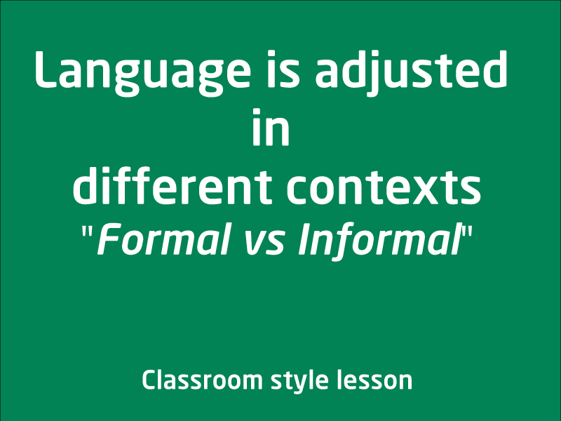SubjectCoach | Language is adjusted in different contexts. Formal vs Informal