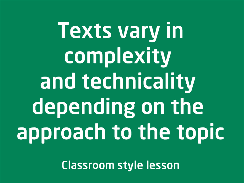 SubjectCoach | Texts vary in complexity and technicality depending on the approach to the topi