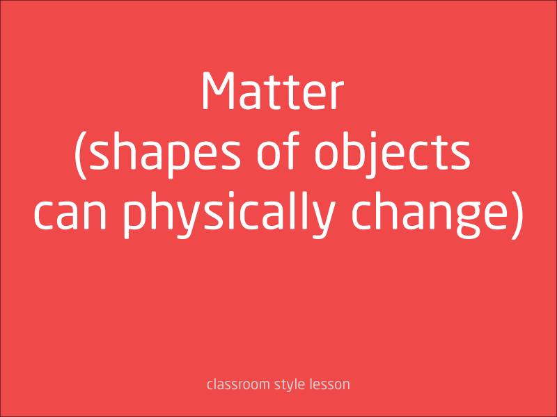 SubjectCoach | Matter (shapes of objects can physically change)